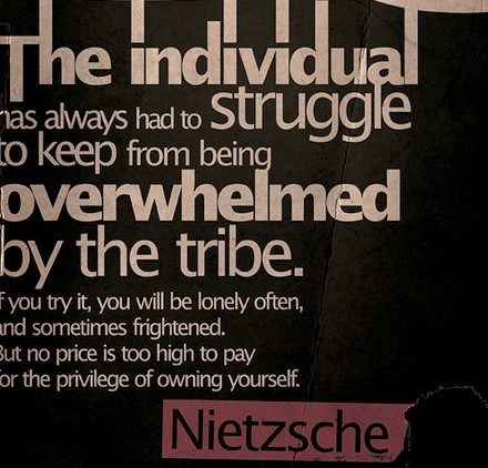 The individual has always had to struggle to keep from being overwhelmed by the tribe