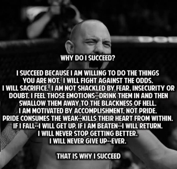 Why do i succeed i succeed because i am willing to do the things you are not i will f