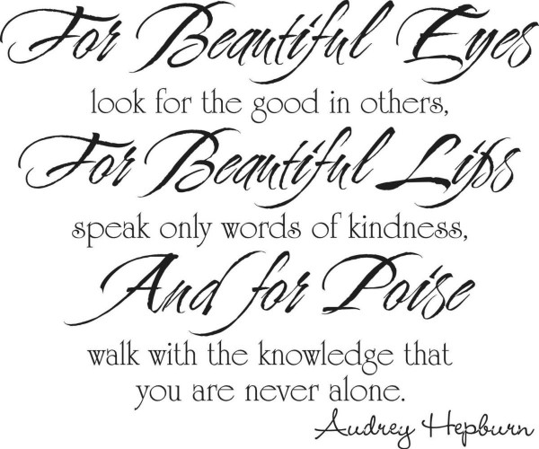 For beautiful eyes look for the good in others for beautiful lips speak only words of