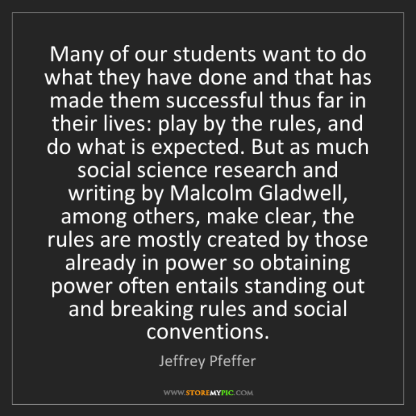 Jeffrey Pfeffer: Many of our students want to do what they have done and...