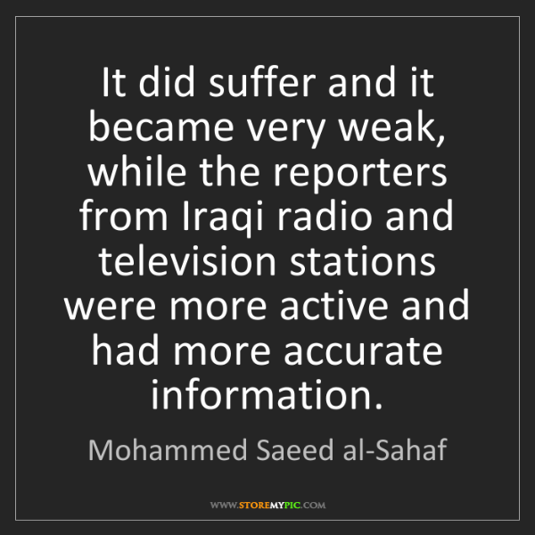 Mohammed Saeed al-Sahaf: It did suffer and it became very weak, while the reporters...