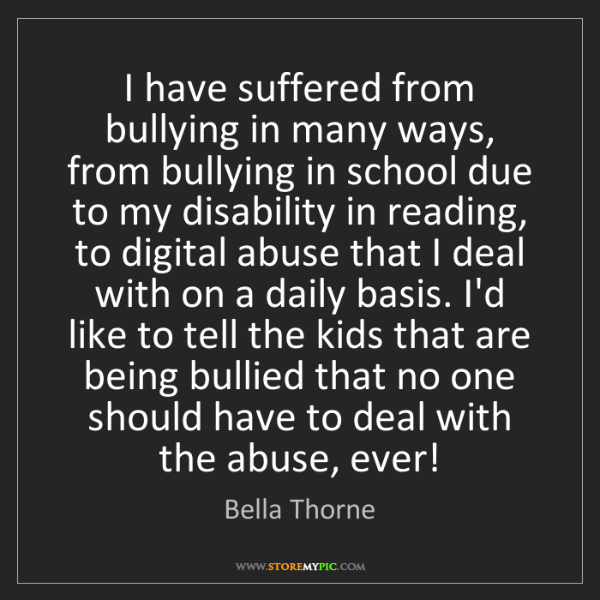 Bella Thorne: I have suffered from bullying in many ways, from bullying...