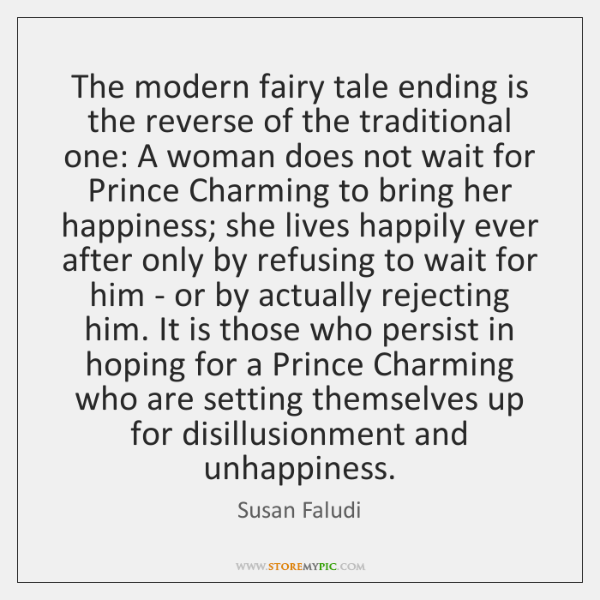 The modern fairy tale ending is the reverse of the traditional one: ...