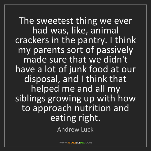 Andrew Luck: The sweetest thing we ever had was, like, animal crackers...