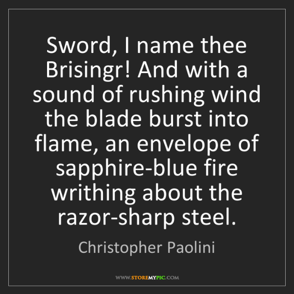 Christopher Paolini: Sword, I name thee Brisingr! And with a sound of rushing...