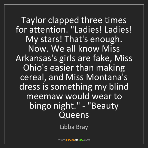 Libba Bray: Taylor clapped three times for attention. 'Ladies! Ladies!...