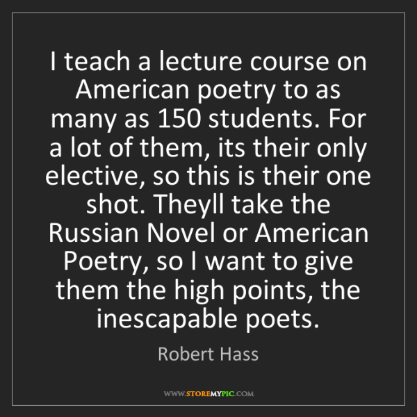 Robert Hass: I teach a lecture course on American poetry to as many...