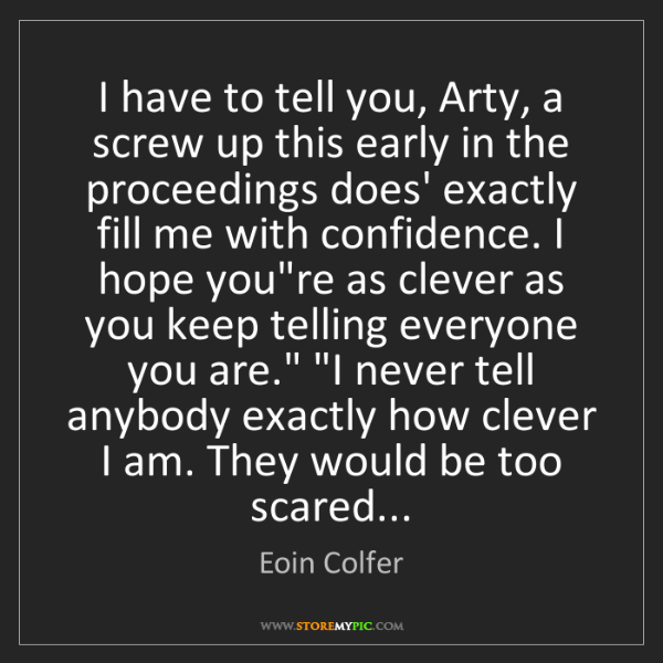 Eoin Colfer: I have to tell you, Arty, a screw up this early in the...
