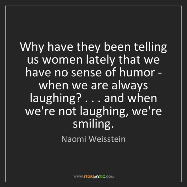 Naomi Weisstein: Why have they been telling us women lately that we have...