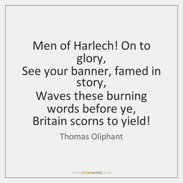 Men of Harlech! On to glory,   See your banner, famed in story,   ...