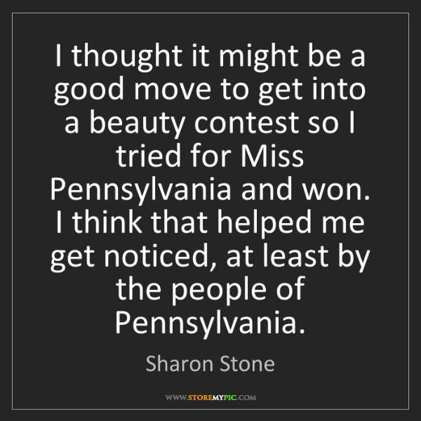 Sharon Stone: I thought it might be a good move to get into a beauty...