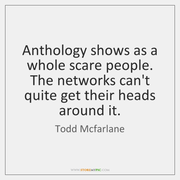 Anthology shows as a whole scare people. The networks can't quite get ...