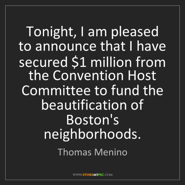 Thomas Menino: Tonight, I am pleased to announce that I have secured...