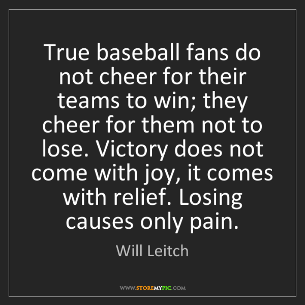 Will Leitch: True baseball fans do not cheer for their teams to win;...