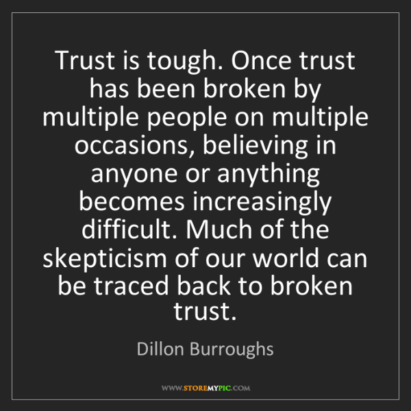 Dillon Burroughs: Trust is tough. Once trust has been broken by multiple...