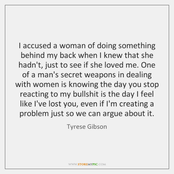 I accused a woman of doing something behind my back when I ...