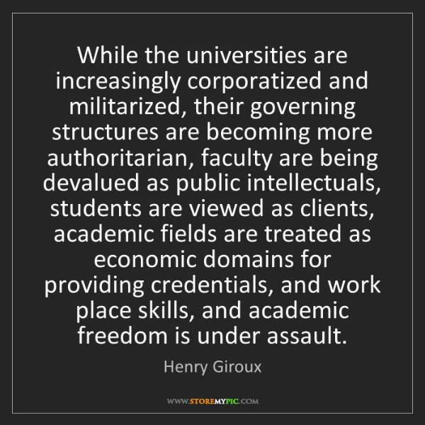 Henry Giroux: While the universities are increasingly corporatized...