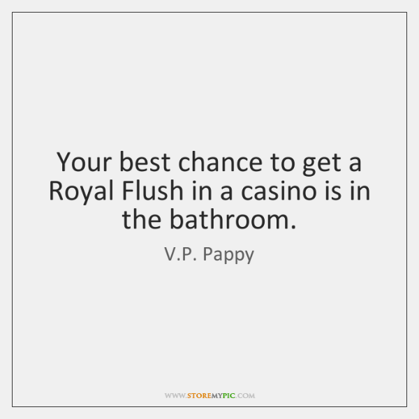 Your best chance to get a Royal Flush in a casino is ...