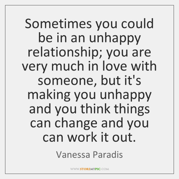 Sometimes You Could Be In An Unhappy Relationship You Are Very Much