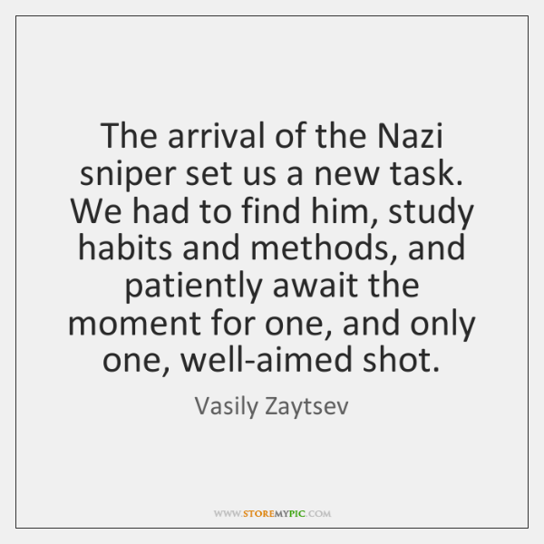 The arrival of the Nazi sniper set us a new task. We ...