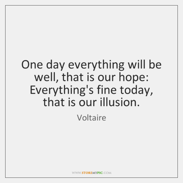 One Day Everything Will Be Well That Is Our Hope Everythings Fine