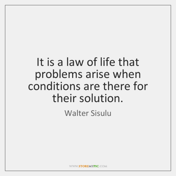 It is a law of life that problems arise when conditions are ...