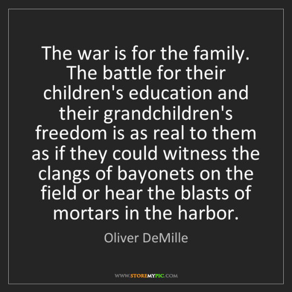 Oliver DeMille: The war is for the family. The battle for their children's...