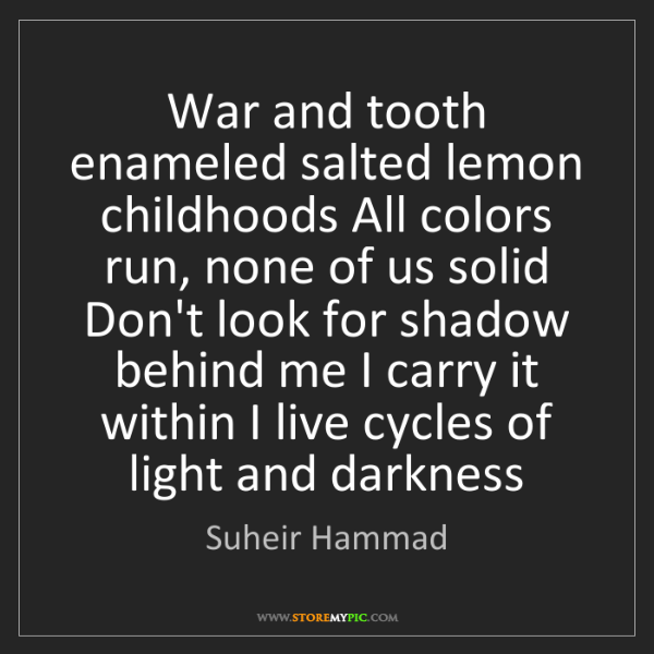 Suheir Hammad: War and tooth enameled salted lemon childhoods All colors...
