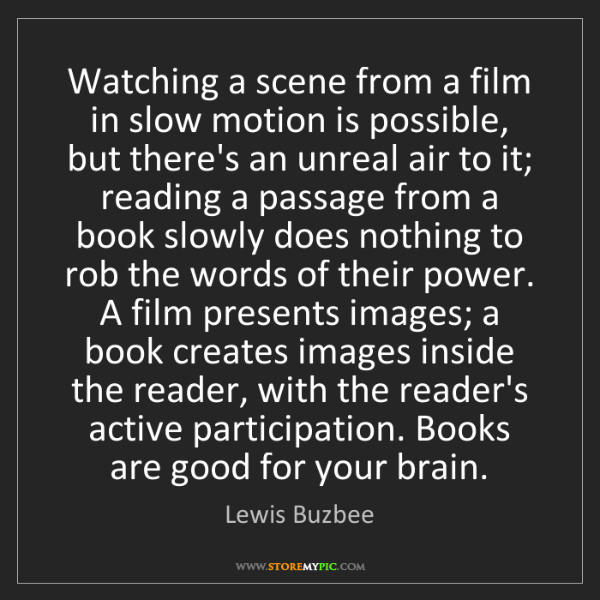 Lewis Buzbee: Watching a scene from a film in slow motion is possible,...