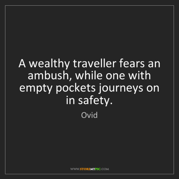 Ovid: A wealthy traveller fears an ambush, while one with empty...