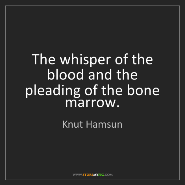 Knut Hamsun: The whisper of the blood and the pleading of the bone...