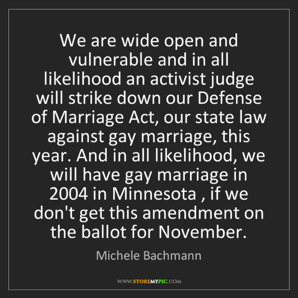 Michele Bachmann: We are wide open and vulnerable and in all likelihood...