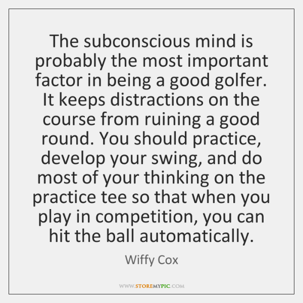 The subconscious mind is probably the most important factor in being a ...