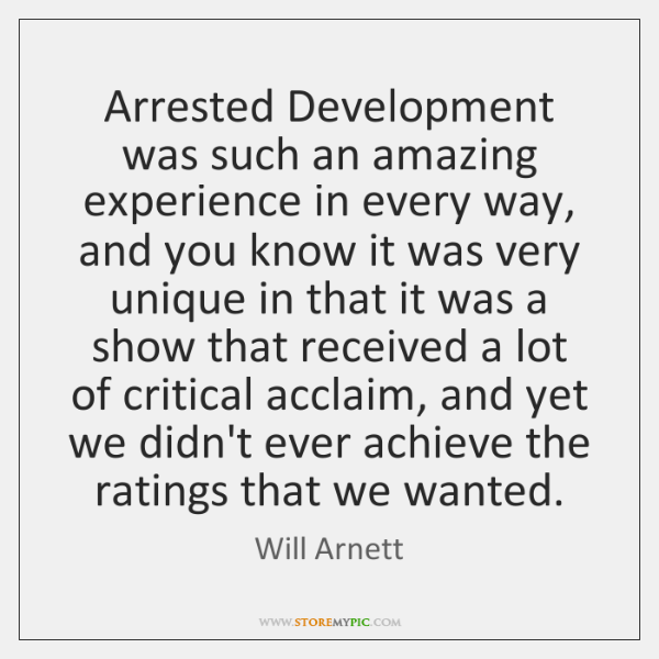 Arrested Development was such an amazing experience in every way, and you ...