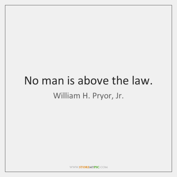 No man is above the law.