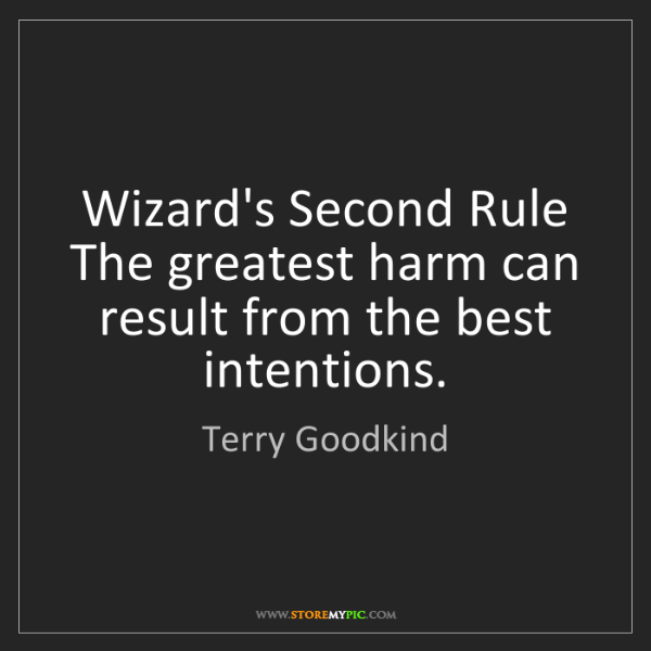 Terry Goodkind: Wizard's Second Rule The greatest harm can result from...