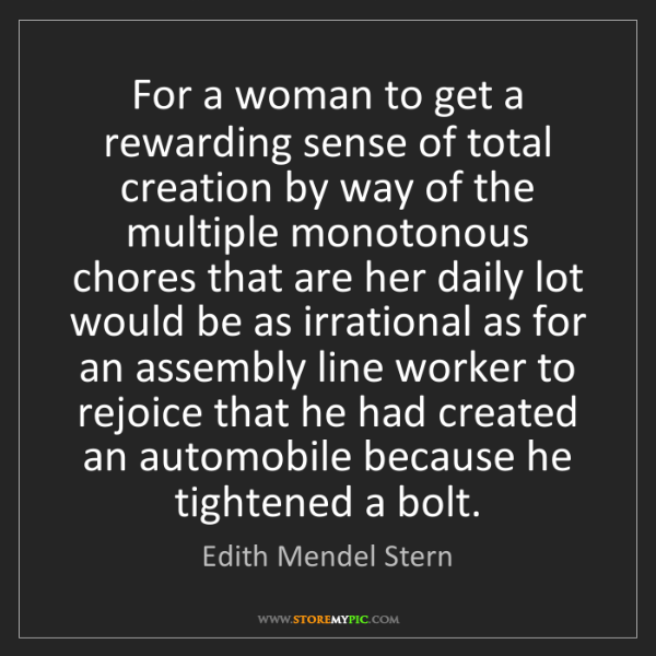 Edith Mendel Stern: For a woman to get a rewarding sense of total creation...