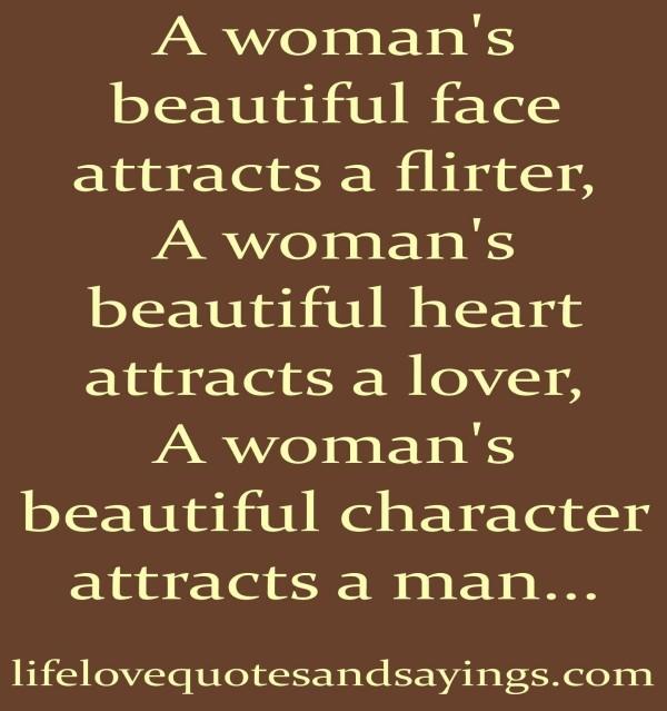 A womans beautiful face attracts a flirter a womans beautiful heart attracts a lover