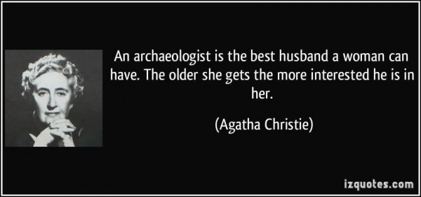 An archaeologist is the best husband a woman can have