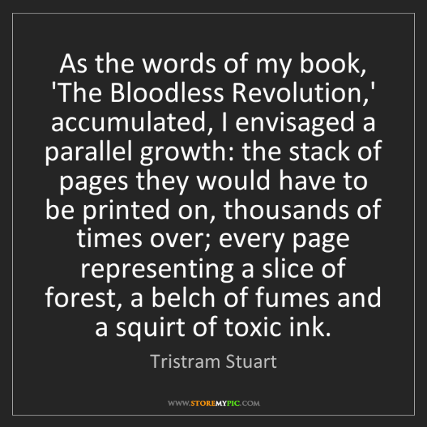 Tristram Stuart: As the words of my book, 'The Bloodless Revolution,'...