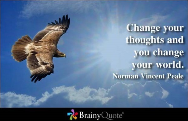 Change your thoughts and you chage your world
