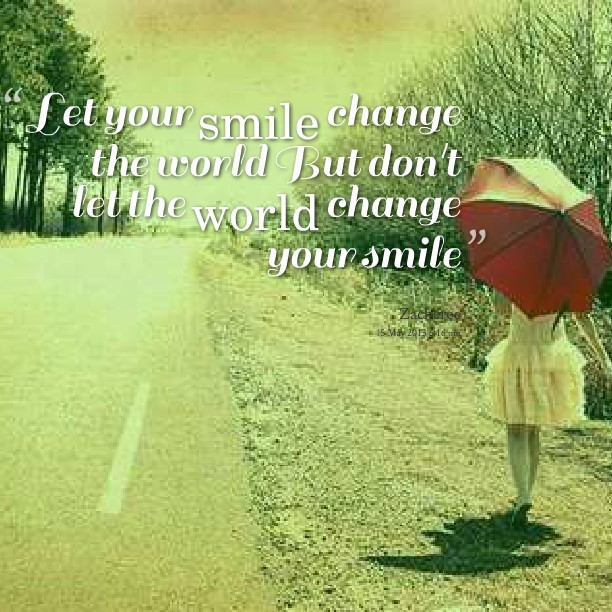Let Your Smile Change The World Just Dont Let The World Change Your