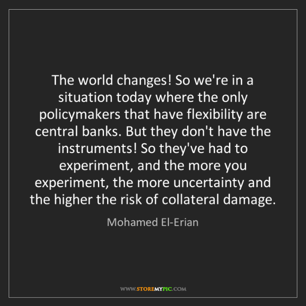 Mohamed El-Erian: The world changes! So we're in a situation today where...