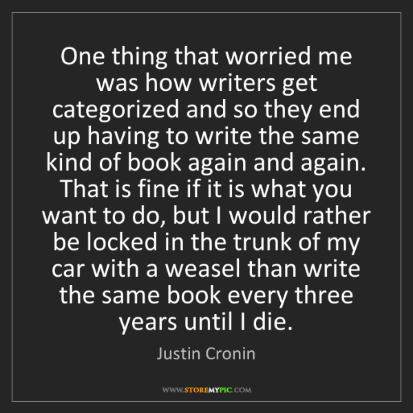 Justin Cronin: One thing that worried me was how writers get categorized...