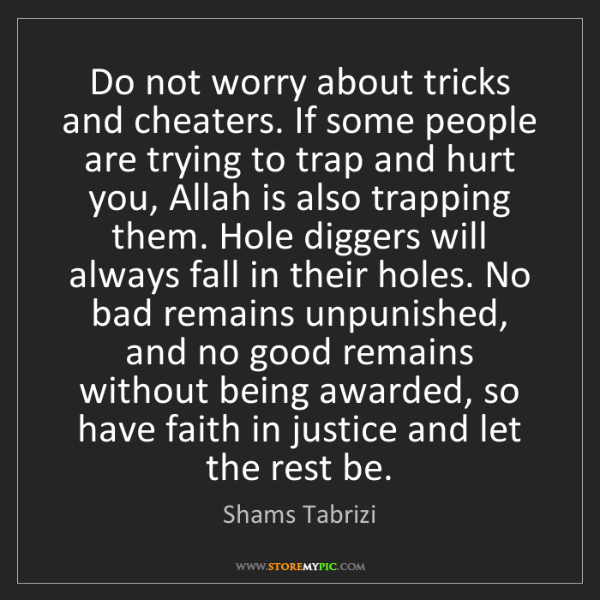 Shams Tabrizi: Do not worry about tricks and cheaters. If some people...