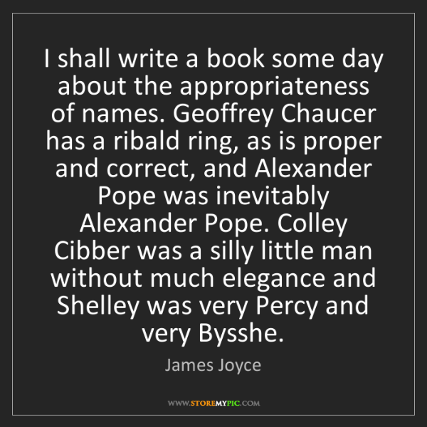 James Joyce: I shall write a book some day about the appropriateness...