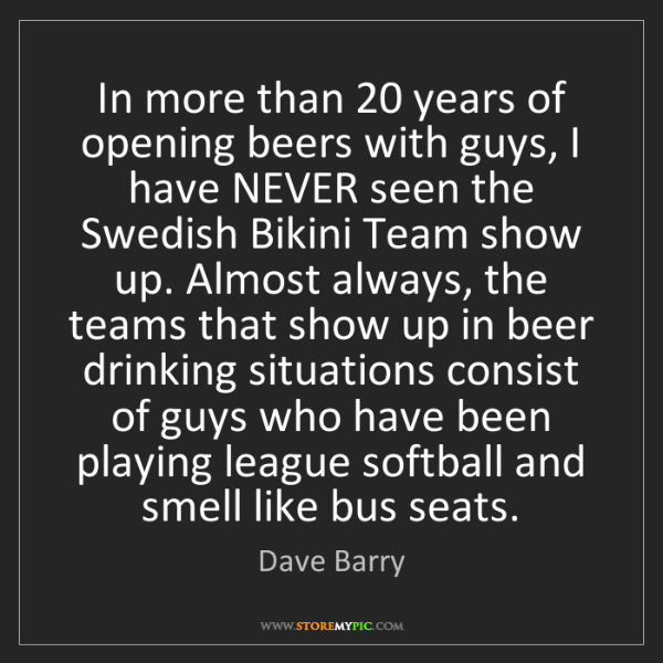 Dave Barry: In more than 20 years of opening beers with guys, I have...
