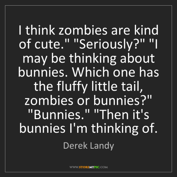 """Derek Landy: I think zombies are kind of cute."""" """"Seriously?"""" """"I may..."""