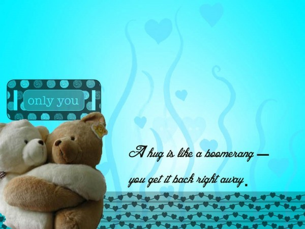 A hug is like a boomerang you get it back right away happy hug day
