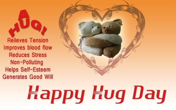A hug relieves tension improves blood flow reduces stress non polluting helps self esteem generates